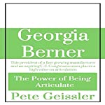 Georgia Berner: This President of a Fast-Growing Manufacturer and an Aspiring U.S. Congresswoman Places a High Value on Articulation: The Power of Being Articulate | Pete Geissler