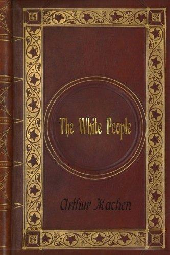 Download Arthur Machen: The White People PDF