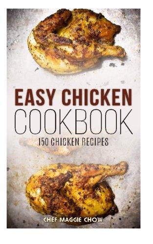 Easy Chicken Cookbook: 150 Chicken Recipes
