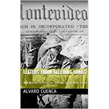 LETTERS FROM BLEEDING LANDS: The Britons in Uruguay and the Great War, 1916