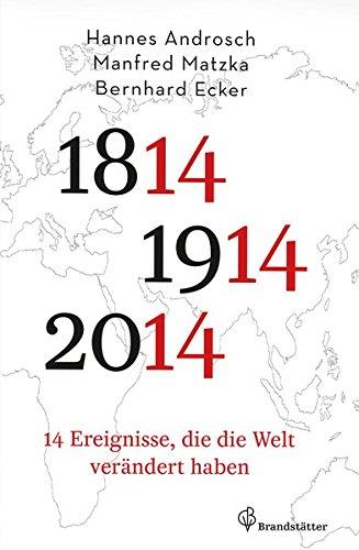 14 Ereignisse, die die Welt verändert haben - 1814 - 1914 - 2014