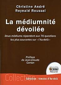 La médiumnité dévoilée - Deux médiums répondent aux 70 questions les plus courantes sur 'l'Au-delà' par Reynald Roussel