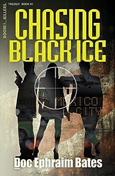 Chasing Black Ice (Boom!!...Killers. Trilogy Book 1) by [Bates, Doc Ephraim]