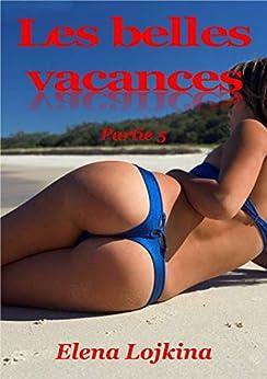 LES BELLES VACANCES: Partie 5 (French Edition) by [Lojkina, Elena]