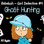 Rebekah - Girl Detective #4: Ghost Hunting | PJ Ryan