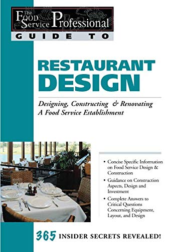 The Food Service Professionals Guide To: Restaurant Design  Restaurant Design: Designing, Constructing & Renovating