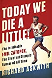 Today We Die a Little!: The Inimitable Emil Zátopek, the Greatest Olympic Runner of All Time