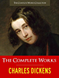 CHARLES DICKENS | THE COMPLETE WORKS [Special Illustrated Edition] All the Major Works of Charles Dickens in a Single Volume (Illustrated) (The Complete Works of Charles Dickens Book 1)