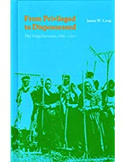 From Privileged to Dispossessed: The Volga Germans, 1860-1917