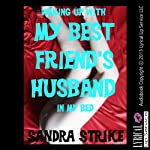 Waking Up with My Best Friend's Husband in the Bed | Sandra Strike