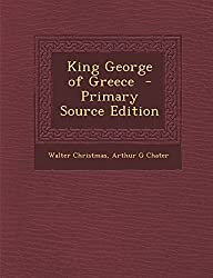 King George of Greece  - Primary Source Edition