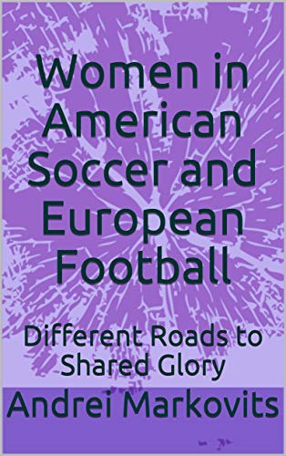 Women in American Soccer and European Football  Different Roads to Shared  Glory by  Markovits a404561ccd