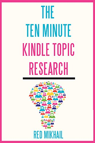 The 10 Minute Kindle Topic Research: How to find profitable kindle niches in 10 minutes or less
