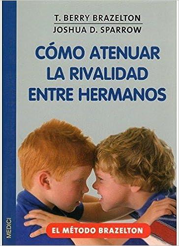 COMO ATENUAR LA RIVALIDAD ENTRE HERMANOS NIÑOS Y ...
