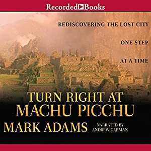 Turn Right at Machu Picchu Audiobook