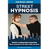 Street Hypnosis: World's Leading Street Hypnotist Shows Techniques for the Office, Stage, and Street