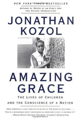 By Jonathan Kozol: Amazing Grace: The Lives of Children and the Conscience of a Nation