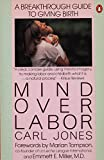 Mind over Labor: A Breakthrough Guide to Giving Birth (Penguin Handbooks)