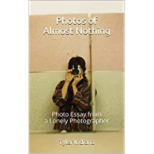 Photos of Almost Nothing: Photo Essay from a Lonely Photographer