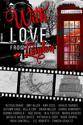 With Love From London: Volume 1 (Voyages of the Heart) by [Royal, Jade, Enterprises, Royalty Writes, Drake, Alyssa, Allen, Amy, Cecil, Amy, Shades, Ashlee, Sand, Autumn , Emy, Bella, Miller, Brian, Humphrey, Carrie, Gabriela, Gianna, Foster, M.A., Vickers, Maria, Bates, Natalie-Nicole, Eddy, Patricia D., Chapel, Rosie , Cantrell, Roux , Roberts, S.E., Schultz, Tamsen]