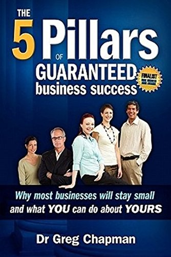Read Online The Five Pillars of Guaranteed Business Success: Why most businesses stay small and what you can do about yours pdf epub