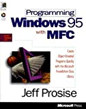 Programming Windows 95 with MFC: Create Programs for Windows Quickly with the Microsoft Foundation Class Library (Microsoft Programming Series)