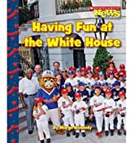 img - for Having Fun at the White House (Scholastic News Nonfiction Readers: Let's Visit the White House (Paperback)) (Paperback) - Common book / textbook / text book