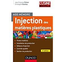 Aide-mémoire Injection des matières plastiques - 4e édition : Fiches matières ; Installation de production ; Défauts d'injection ; Contrôle qualité (Sciences et Techniques) (French Edition)