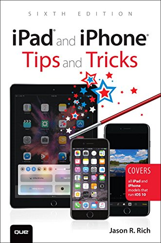 iPad and iPhone Tips and Tricks: Covers all iPad and iPhone models that run iOS 10 (6th Edition) (Ipad Tips)