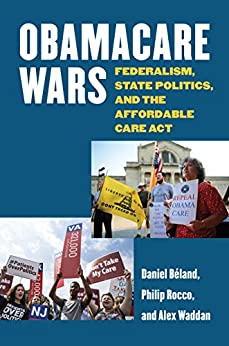 Obamacare Wars: Federalism, State Politics, and the Affordable Care Act (Studies in Government and Public Policy) by [Beland, Daniel, Rocco, Philip, Waddan, Alex]