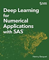 Deep Learning for Numerical Applications with SAS Front Cover
