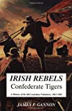 Irish Rebels, Confederate Tigers: A History Of The 6th Louisiana Volunteers