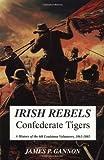 Irish Rebels, Confederate Tigers, James Gannon, 1882810163