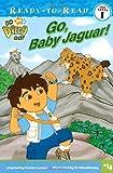 Go, Baby Jaguar! (Ready-To-Read Go Diego Go - Level 1) (Go, Diego, Go! Ready-to-Read)
