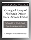img - for Carnegie Library of Pittsburgh Debate Index - Second Edition book / textbook / text book
