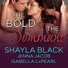 The Bold and the Dominant: Doms of Her Life, Book 3 Audiobook by Shayla Black, Jenna Jacob, Isabella LaPearl Narrated by Christian Fox