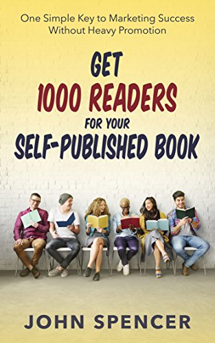Get 1000 readers for your self-published book: One simple key to marketing success without heavy promotion by [Spencer, John]