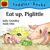Eat up, Piglittle, Sally Grindley and Andy Ellis, 0764115839