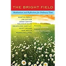 The Bright Field: Readings, reflections and prayers for Ascension, Pentecost, Trinity and Ordinary Time by Martyn Percy (2014-05-30)