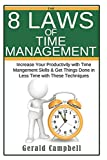 Time Management: The 8 Laws of Time Management: Increase Your Productivity with Time Management Skills & Get Things Done in Less Time with These Techniques (The 8 Laws of Self Improvement) (Volume 4)