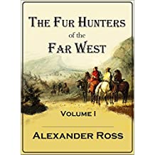 The Fur Hunters of the Far West: A Narrative of Adventures in the Oregon and Rocky Mountains, Volume I