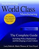 Implementing World Class Manufacturing - Third Edition: The Complete Guide Including Policy Deployment and Developing a Lean Culture.