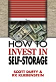 How to Invest in Self-Storage, Kliebenstein, R. K. and Duffy, Scott, 0977157806