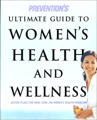 Prevention's Ultimate Guide to Women's Health and Wellness