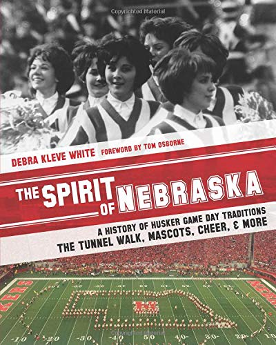Pdf Outdoors The Spirit of Nebraska: A History of Husker Game Day Traditions - the Tunnel Walk, Mascots, Cheer, and More