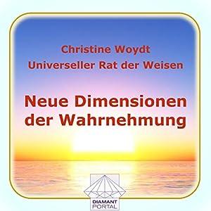 Neue Dimensionen der Wahrnehmung. Universeller Rat der Weisen Hörbuch