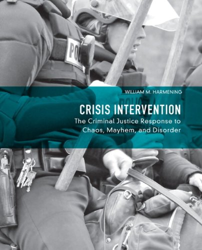 Crisis Intervention The Criminal Justice Response to Chaos Mayhem and Disorder