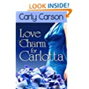 Love Charm for Carlotta (A Novella in the Love Charm Series): Love Charm Series
