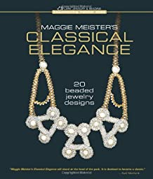 Maggie Meister\'s Classical Elegance: 20 Beaded Jewelry Designs (Beadweaving Master Class Series)