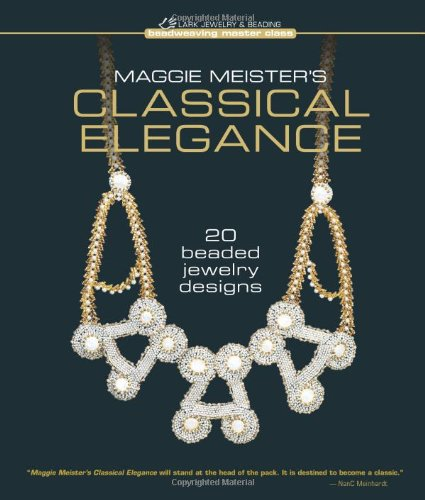 Maggie Meister's Classical Elegance: 20 Beaded Jewelry Designs (Beadweaving Master Class Series) by Sterling Publishing